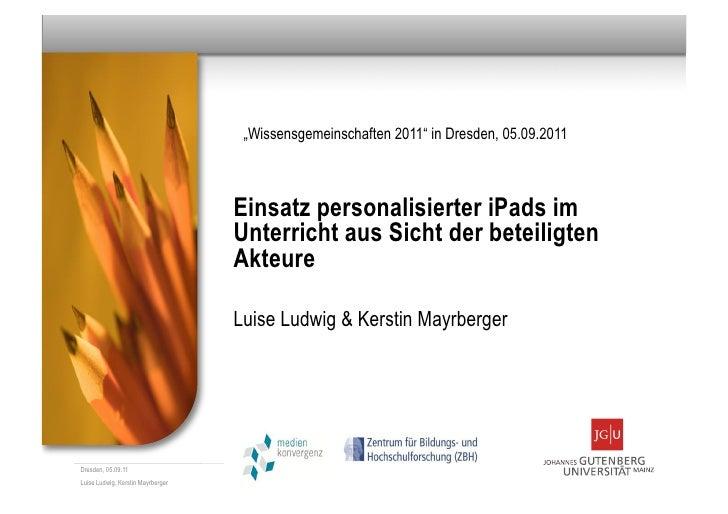 """""""Wissensgemeinschaften 2011"""" in Dresden, 05.09.2011                                   Einsatz personalisierter iPads im   ..."""