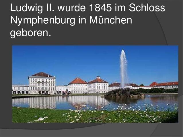 Ludwig II. wurde 1845 im Schloss Nymphenburg in München geboren.