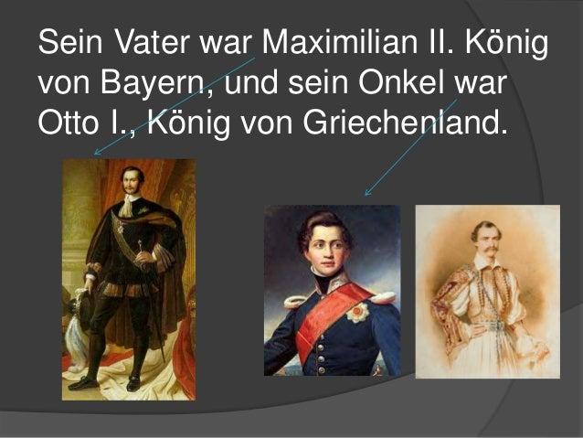 Sein Vater war Maximilian II. König von Bayern, und sein Onkel war Otto I., König von Griechenland.