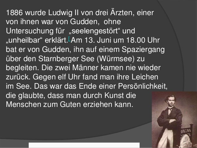 """1886 wurde Ludwig II von drei Ärzten, einer von ihnen war von Gudden, ohne Untersuchung für """"seelengestört"""" und """"unheilbar..."""