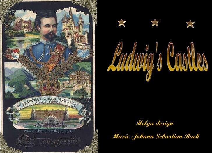 Ludwig's Castles Helga design  Music :Johann Sebastian Bach
