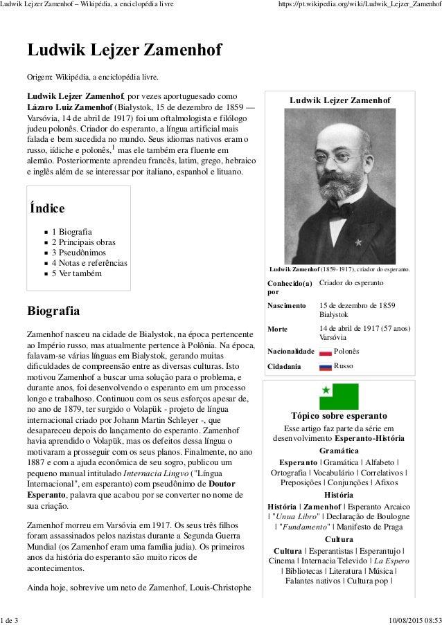 Ludwik Lejzer Zamenhof Ludwik Zamenhof (1859-1917), criador do esperanto. Conhecido(a) por Criador do esperanto Nascimento...