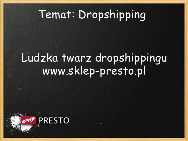 Temat: DropshippingLudzka twarz dropshippingu   www.sklep-presto.pl                        1