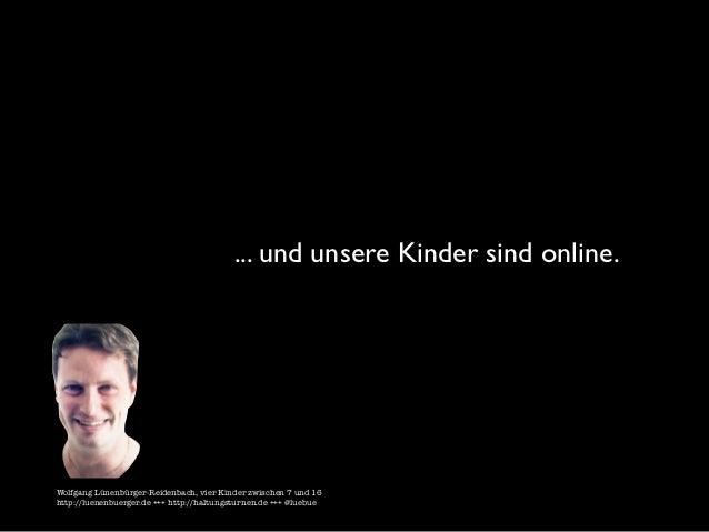 ... und unsere Kinder sind online.Wolfgang Lünenbürger-Reidenbach, vier Kinder zwischen 7 und 16http://luenenbuerger.de ++...