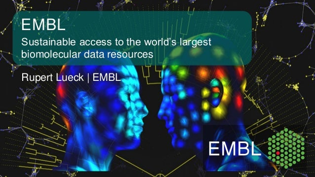 Sustainable access to the world's largest biomolecular data resources EMBL Rupert Lueck | EMBL