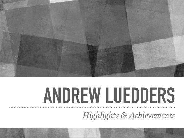 ANDREW LUEDDERS Highlights & Achievements