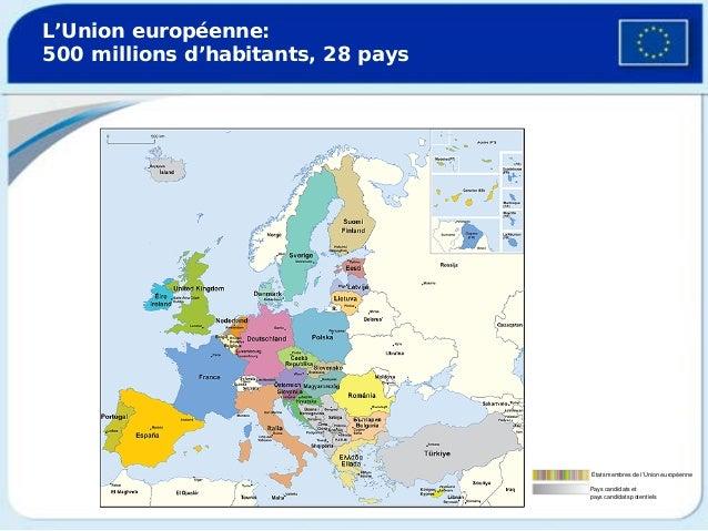 L'Union européenne: 500 millions d'habitants, 28 paysÉtats membres de l'Union européennePays candidats et pays candidats p...