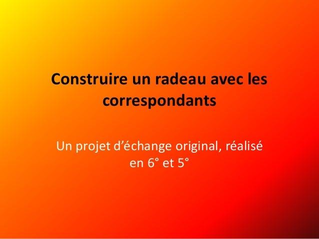 Construire un radeau avec les correspondants Un projet d'échange original, réalisé en 6° et 5°