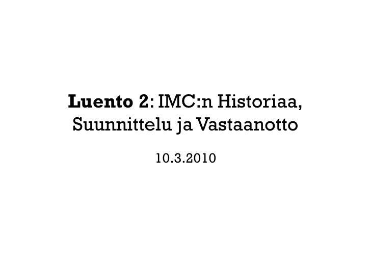 Luento 2: IMC:n Historiaa, Suunnittelu ja Vastaanotto          10.3.2010