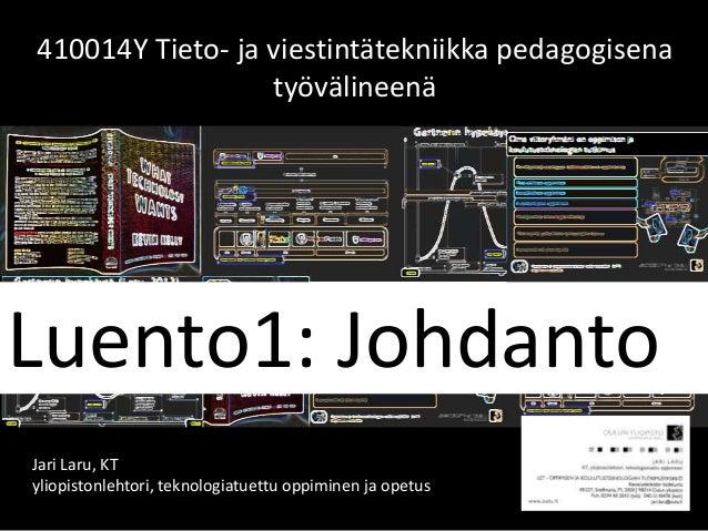 410014Y Tieto- ja viestintätekniikka pedagogisena työvälineenä Luento1: Johdanto Jari Laru, KT yliopistonlehtori, teknolog...
