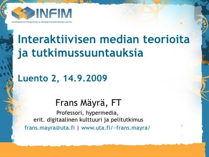 Interaktiivisen median teorioita ja tutkimussuuntauksia Luento 2, 14.9.2009 Frans Mäyrä, FT Professori, hypermedia,  erit....