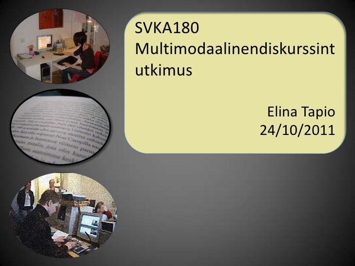 SVKA180Multimodaalinendiskurssintutkimus                 Elina Tapio                24/10/2011