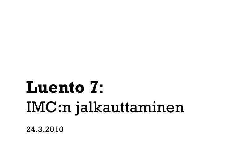 Luento 7: IMC:n jalkauttaminen 24.3.2010