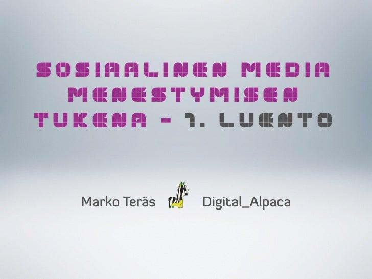 SOSIAALINEN MEDIA   MENESTYMISEN TUKENA – 1. LUENTO     Marko Teräs   Digital_Alpaca
