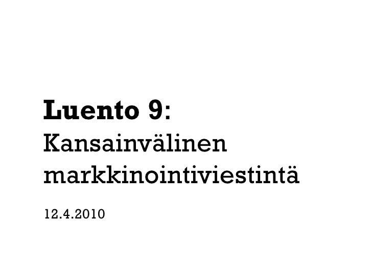 Luento 9: Kansainvälinen markkinointiviestintä 12.4.2010