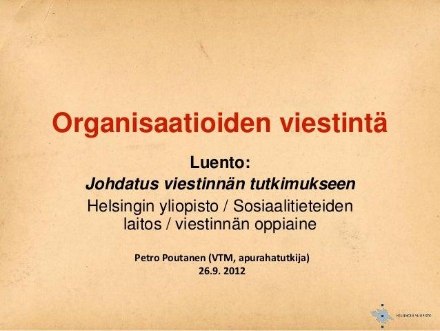 Organisaatioiden viestintä                  Luento:  Johdatus viestinnän tutkimukseen  Helsingin yliopisto / Sosiaalitiete...