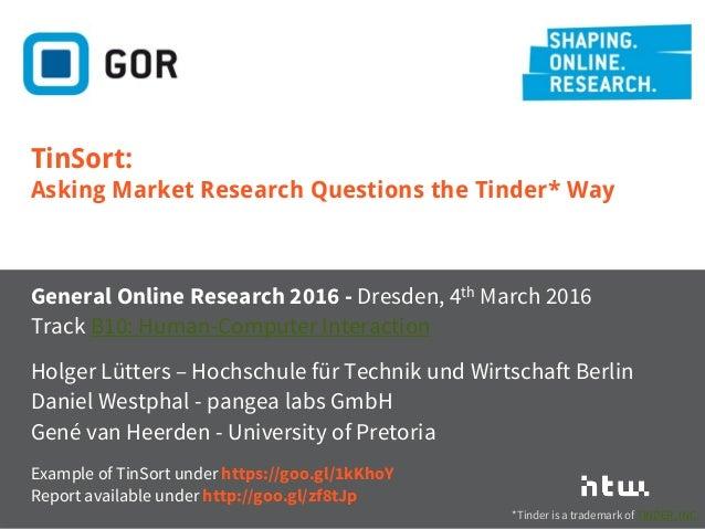 Lütters/Westphal/Van Heerden: · TinSort: Asking Market Research Quest... #GOR16 · Dresden 4th March 2016 · @luetters Gener...