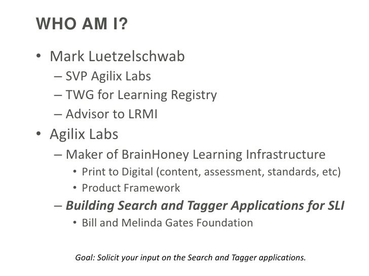 WHO AM I?• Mark Luetzelschwab  – SVP Agilix Labs  – TWG for Learning Registry  – Advisor to LRMI• Agilix Labs  – Maker of ...