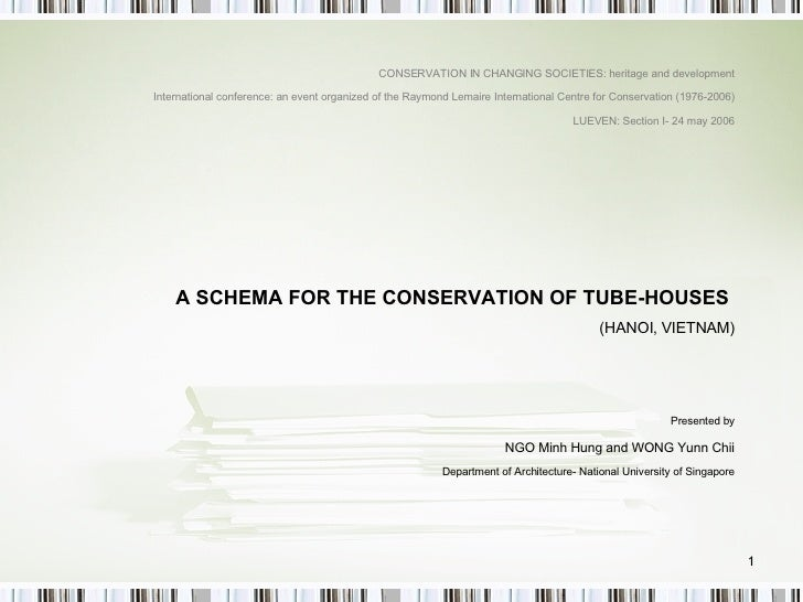 A SCHEMA FOR THE CONSERVATION OF TUBE-HOUSES  (HANOI, VIETNAM) Presented by NGO Minh Hung and WONG Yunn Chii Department of...