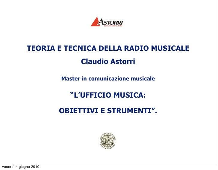 TEORIA E TECNICA DELLA RADIO MUSICALE                               Claudio Astorri                          Master in com...
