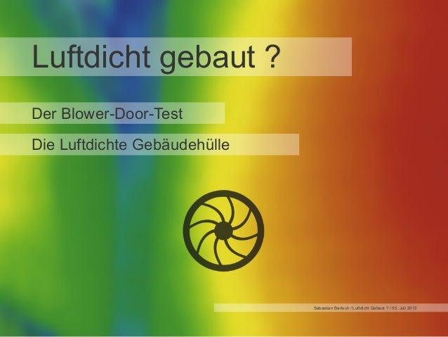 Luftdicht gebaut ? Der Blower-Door-Test Die Luftdichte Gebäudehülle  Sebastian Bartsch / Luftdicht Gebaut ? / 05. Juli 201...