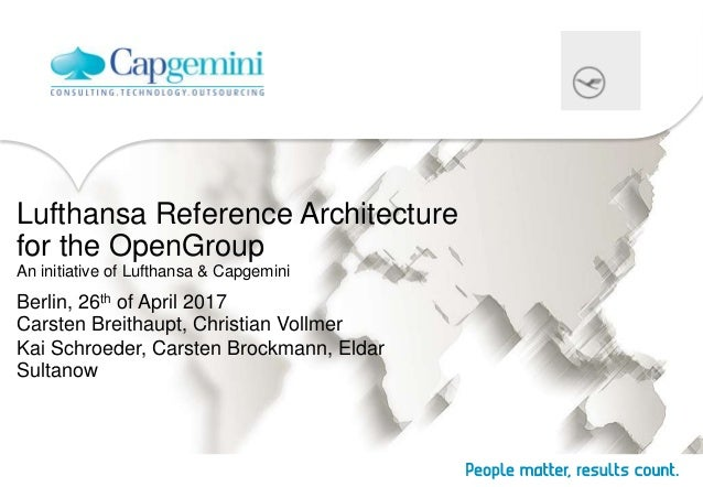 Lufthansa Reference Architecture for the OpenGroup An initiative of Lufthansa & Capgemini Berlin, 26th of April 2017 Carst...