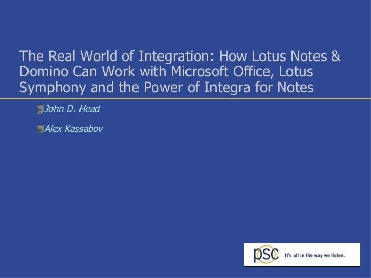 The Real World of Integration: How Lotus Notes & Domino Can Work with Microsoft Office, Lotus Symphony and the Power of In...