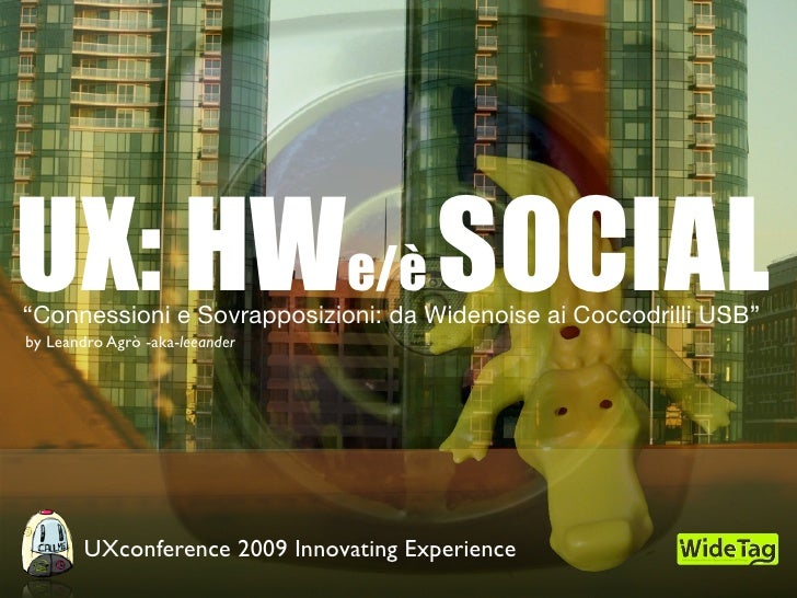 """UX: HWe/è SOCIAL """"Connessioni e Sovrapposizioni: da Widenoise ai Coccodrilli USB"""" by Leandro Agrò -aka-leeander           ..."""