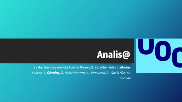 Analis@ a video learning analytics tool for Present@ and other video platforms Conesa, J., Córcoles, C., Pérez-Navarro, A....