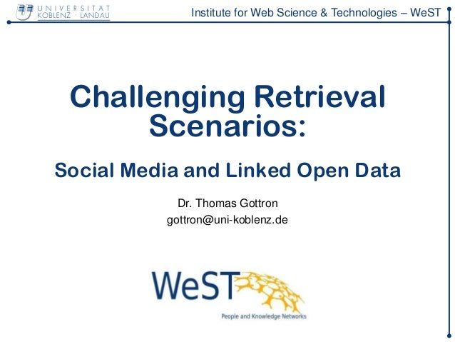 Institute for Web Science & Technologies – WeST Challenging Retrieval      Scenarios:Social Media and Linked Open Data    ...