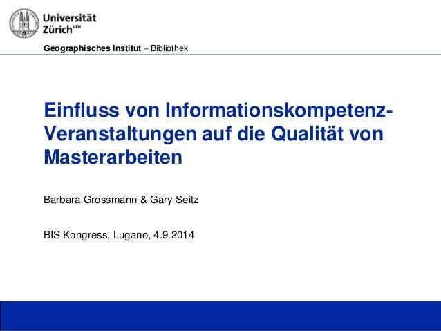 Geographisches Institut – Bibliothek  Einfluss von Informationskompetenz-  Veranstaltungen auf die Qualität von  Masterarb...