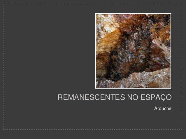 Arouche REMANESCENTES NO ESPAÇO