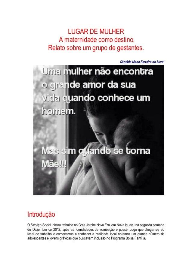 LUGAR DE MULHER A maternidade como destino. Relato sobre um grupo de gestantes. Cândida Maria Ferreira da Silva*  Introduç...