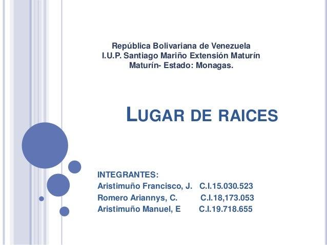 República Bolivariana de Venezuela I.U.P. Santiago Mariño Extensión Maturín         Maturín- Estado: Monagas.      LUGAR D...