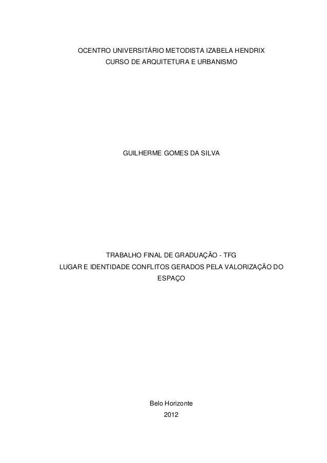 OCENTRO UNIVERSITÁRIO METODISTA IZABELA HENDRIX  CURSO DE ARQUITETURA E URBANISMO  GUILHERME GOMES DA SILVA  TRABALHO FINA...