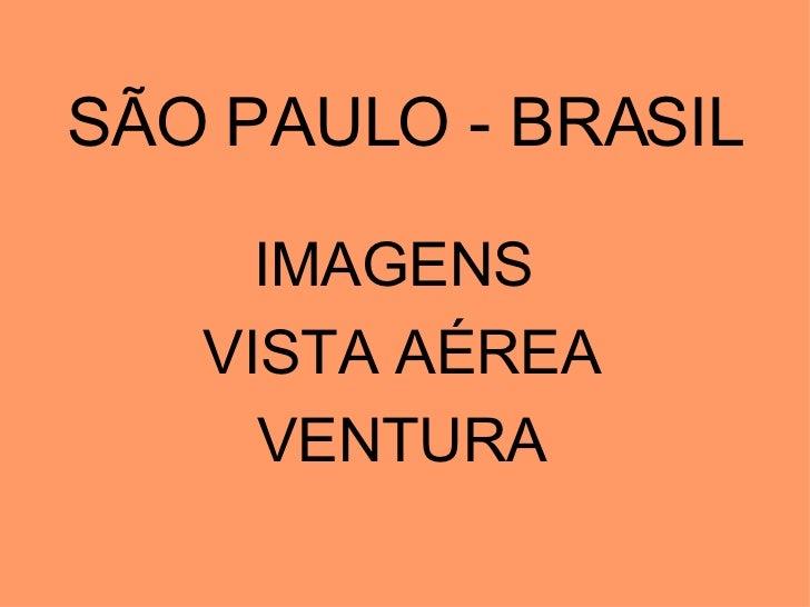 SÃO PAULO - BRASIL IMAGENS  VISTA AÉREA VENTURA