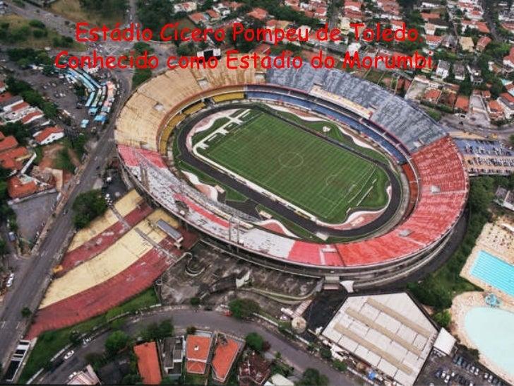 Estádio Cícero Pompeu de Toledo. Conhecido como Estádio do Morumbi.