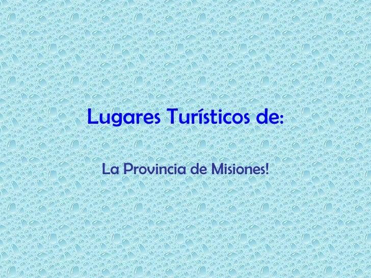 Lugares Turísticos de:   La Provincia de Misiones!