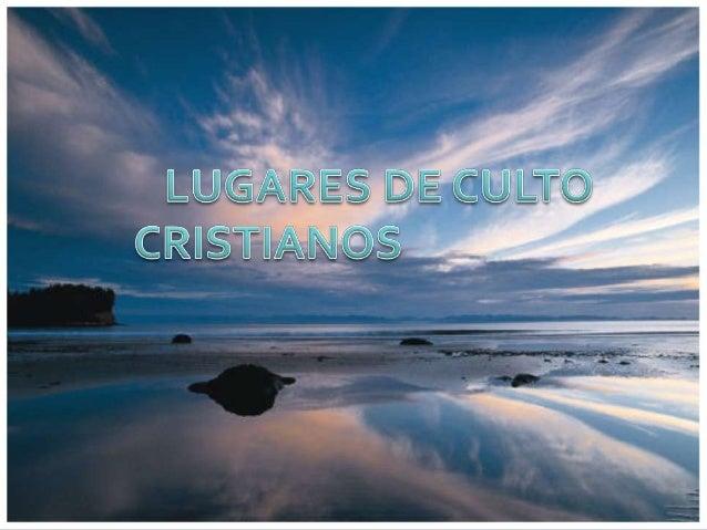 LUGARES DE CULTO CRISTIANOS CATEDRAL : Sede del obispado. BASILICA : Lugar especial de culto. SANTUARIO : Lugar sagrado...