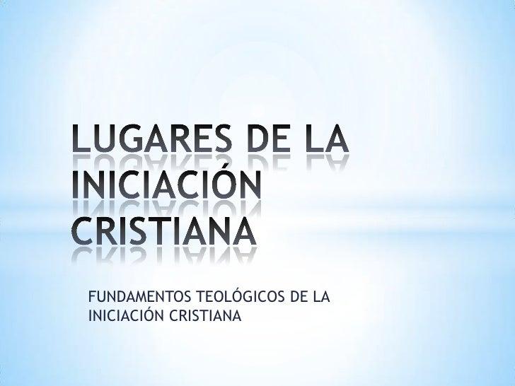 FUNDAMENTOS TEOLÓGICOS DE LAINICIACIÓN CRISTIANA