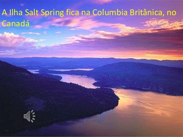 A Ilha Salt Spring fica na Columbia Britânica, no Canadá