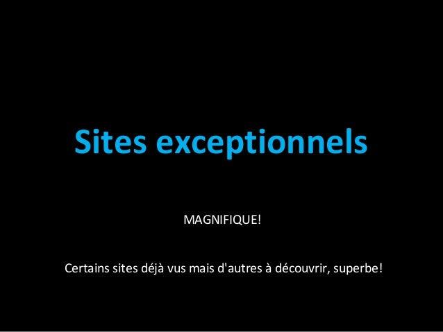 Sites exceptionnels MAGNIFIQUE!   Certainssitesdéjàvusmaisd'autresàdécouvrir,superbe!