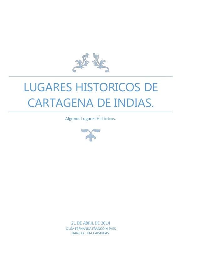 LUGARES HISTORICOS DE CARTAGENA DE INDIAS. Algunos Lugares Históricos. 21 DE ABRIL DE 2014 OLGA FERNANDA FRANCO NIEVES DAN...