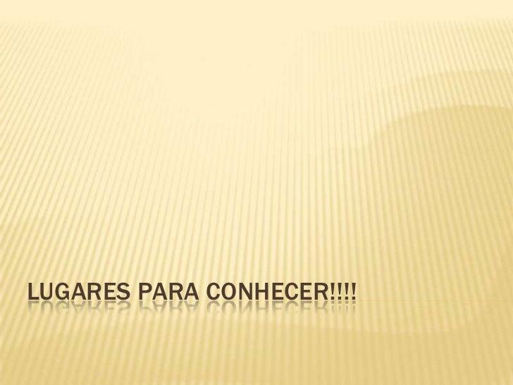 LUGARES PARA CONHECER!!!!