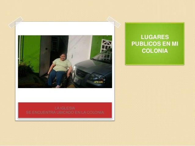 LUGARESPUBLICOS EN MICOLONIALA IGLESIASE ENCUENTRA UBICADO EN LA COLONIA