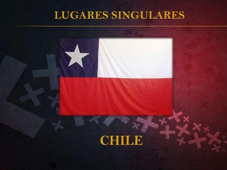 LUGARES SINGULARES<br />CHILE<br />