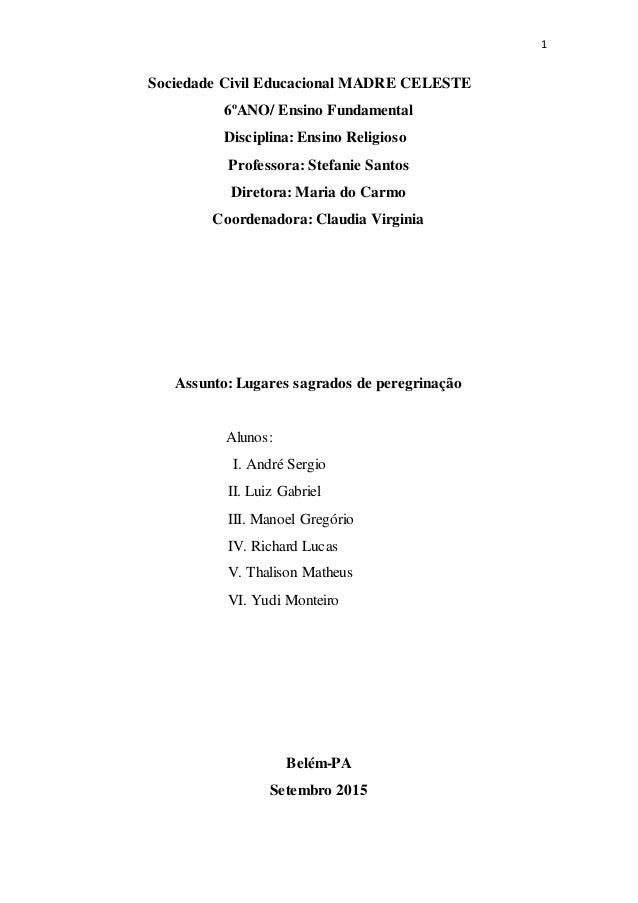 1 Sociedade Civil Educacional MADRE CELESTE 6ºANO/ Ensino Fundamental Disciplina: Ensino Religioso Professora: Stefanie Sa...