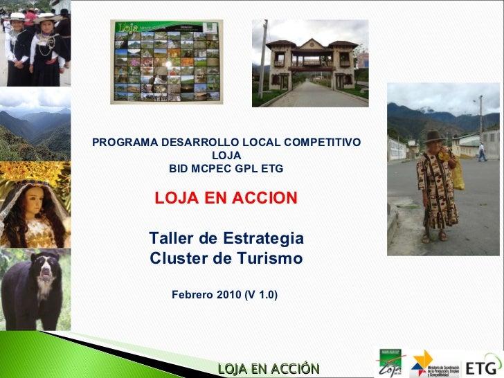 PROGRAMA DESARROLLO LOCAL COMPETITIVO LOJA BID MCPEC GPL ETG  LOJA EN ACCION Taller de Estrategia Cluster de Turismo Febre...