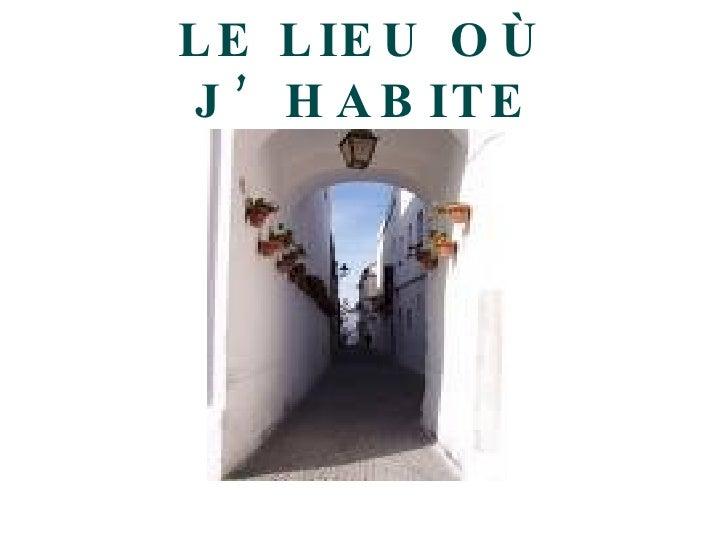 LE LIEU OÙ J'HABITE