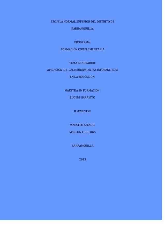 ESCUELA NORMAL SUPERIOR DEL DISTRITO DEBARRANQUILLA.PROGRAMA:FORMACIÓN COMPLEMENTARIATEMA GENERADOR:APICACIÓN DE LAS HERRA...